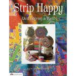 Strip Happy: Quilting On A Roll by  Pre-cuts & Scraps - OzQuilts