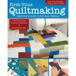 First Time Quiltmaking Learning to Quilt in Six Easy Lessons 2nd Edition by Landauer Publishing Techniques - OzQuilts