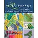 Fast, Fun & Easy Fabric Dyeing by  Techniques - OzQuilts