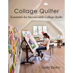 Collage Quilter: Essentials for Success with Collage Quilts Book by Emily Taylor by  Collage  - OzQuilts