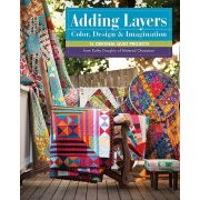Adding Layers Color Design & Imagination by Material Obsession - Modern Quilts