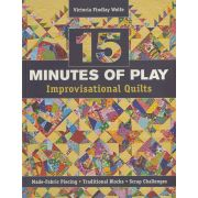 15 Minutes of Play - Improvisational Quilts by C&T Publishing - Modern Quilts
