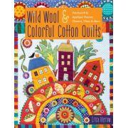 Wild Wool & Colorful Cotton Quilts by Erica Kaprow : Patchwork & Appliqué Houses, Flowers, Vines & More by C&T Publishing - Applique