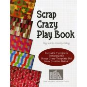 Scrap Crazy Play Book by Karen Montgomery for the Creative Grids Scrap Crazy Templates by Quilt Company PA - Techniques