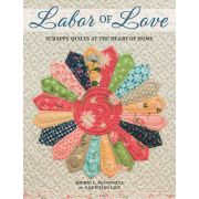 Labor Of Love : Scrappy Quilts at the Heart of Home by  - Dresden Quilts