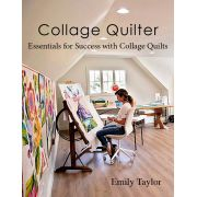 Collage Quilter: Essentials for Success with Collage Quilts Book by Emily Taylor by  - Collage