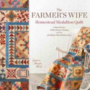 The Farmer's Wife Homestead Medallion Quilt, by Laurie Arron Hird by Interweave Press - Reproduction & Traditional