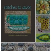 Stitches to Savor - A Celebration of Designs by Sue Spargo by Sue Spargo - Sue Spargo