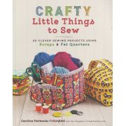 Crafty Little Things To Sew by  - Pre-cuts & Scraps