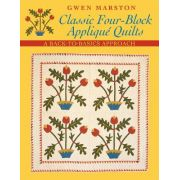 Classic Four-Block Applique Quilts: A Back-to-Basics Approach