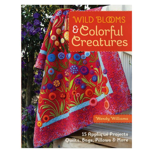 Wild Blooms & Colorful Creatures by C&T Publishing Applique - OzQuilts