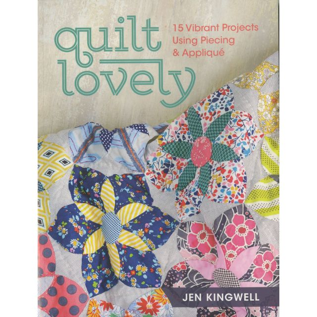 Quilt Lovely : 15 Vibrant projects using piecing & applique by Jen Kingwell Designs - Modern Quilts