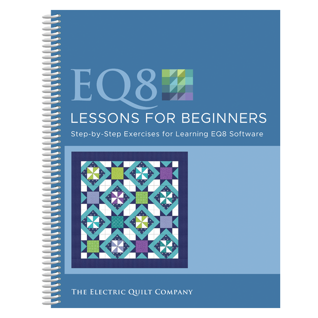 EQ8 Lessons for Beginners by Electric Quilt Electric Quilt - OzQuilts