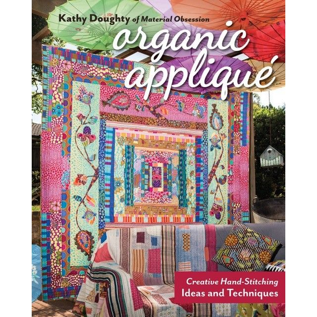 Organic Applique Creative Hand Stitching Ideas And Techniques By Kathy Doughty