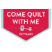 Come Quilt with Me